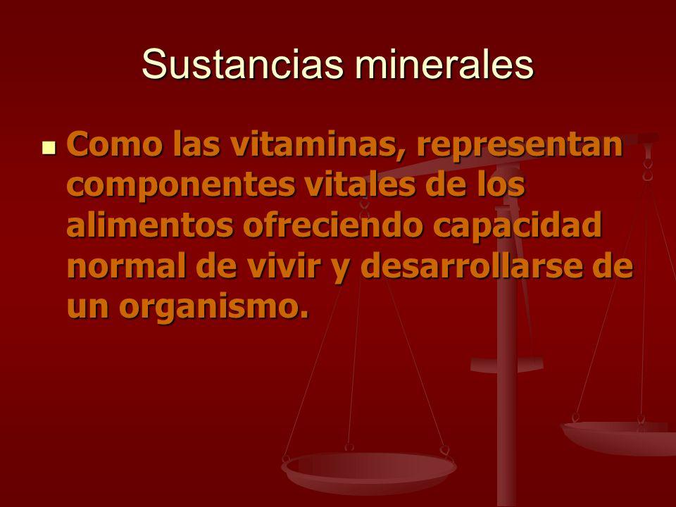 Sustancias minerales Como las vitaminas, representan componentes vitales de los alimentos ofreciendo capacidad normal de vivir y desarrollarse de un o