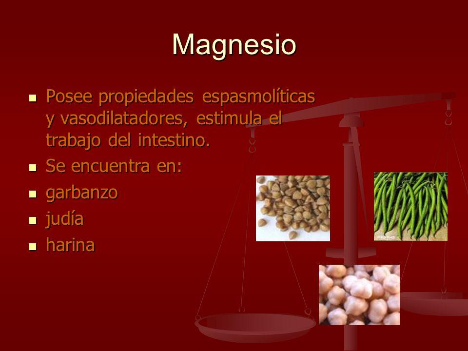 Magnesio Posee propiedades espasmolíticas y vasodilatadores, estimula el trabajo del intestino. Posee propiedades espasmolíticas y vasodilatadores, es
