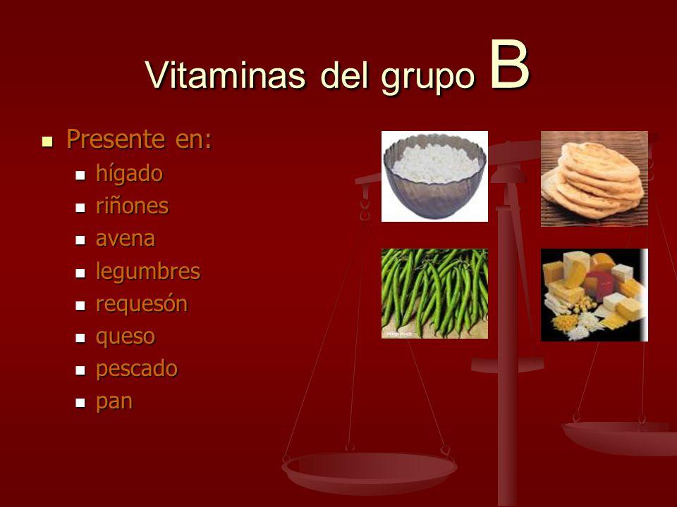 Vitaminas del grupo B Presente en: Presente en: hígado hígado riñones riñones avena avena legumbres legumbres requesón requesón queso queso pescado pe
