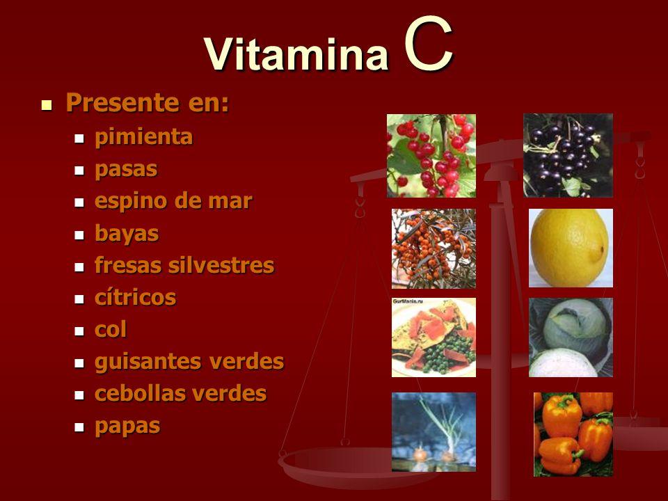 Vitamina C Presente en: Presente en: pimienta pimienta pasas pasas espino de mar espino de mar bayas bayas fresas silvestres fresas silvestres cítrico