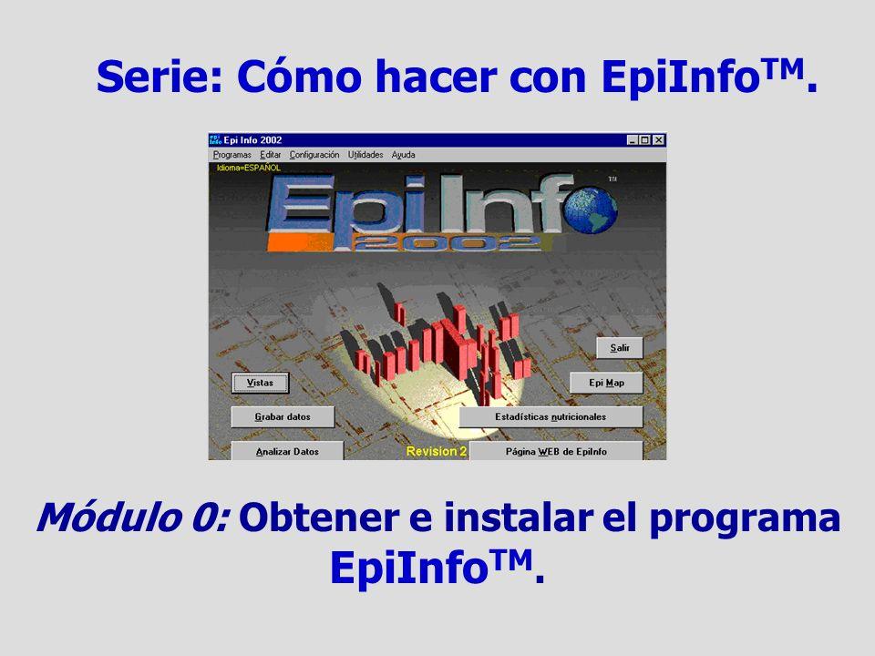 Cómo hacer con EpiInfo TM Obtener e instalar el programa EpiInfo 2002 Dr Carlos Millán Cachinero.