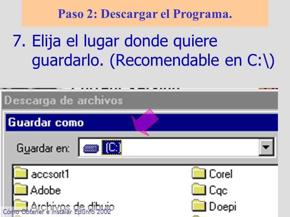 7.Elija el lugar donde quiere guardarlo. (Recomendable en C:\) Paso 2: Descargar el Programa. Cómo Obtener e instalar EpiInfo 2002