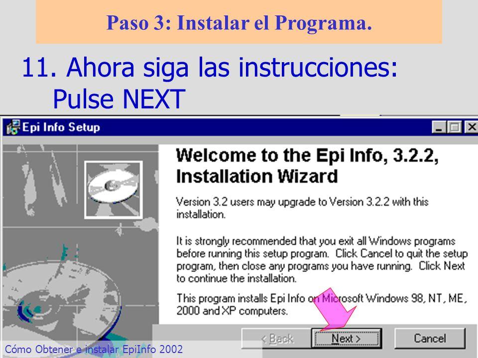11. Ahora siga las instrucciones: Pulse NEXT Paso 3: Instalar el Programa. Cómo Obtener e instalar EpiInfo 2002