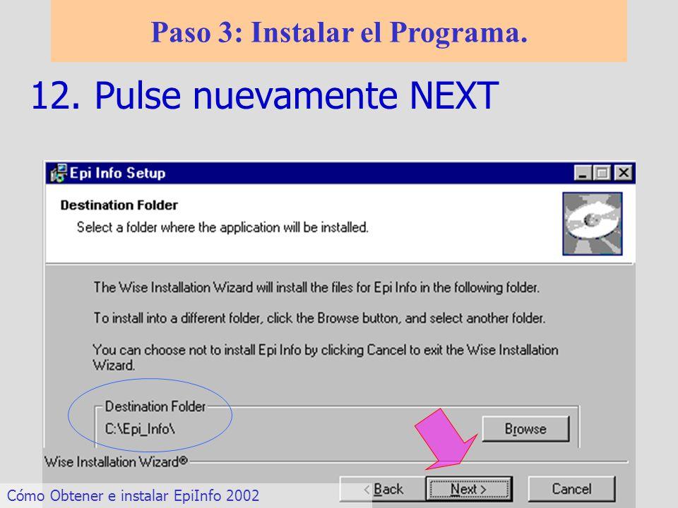 12. Pulse nuevamente NEXT Paso 3: Instalar el Programa. Cómo Obtener e instalar EpiInfo 2002