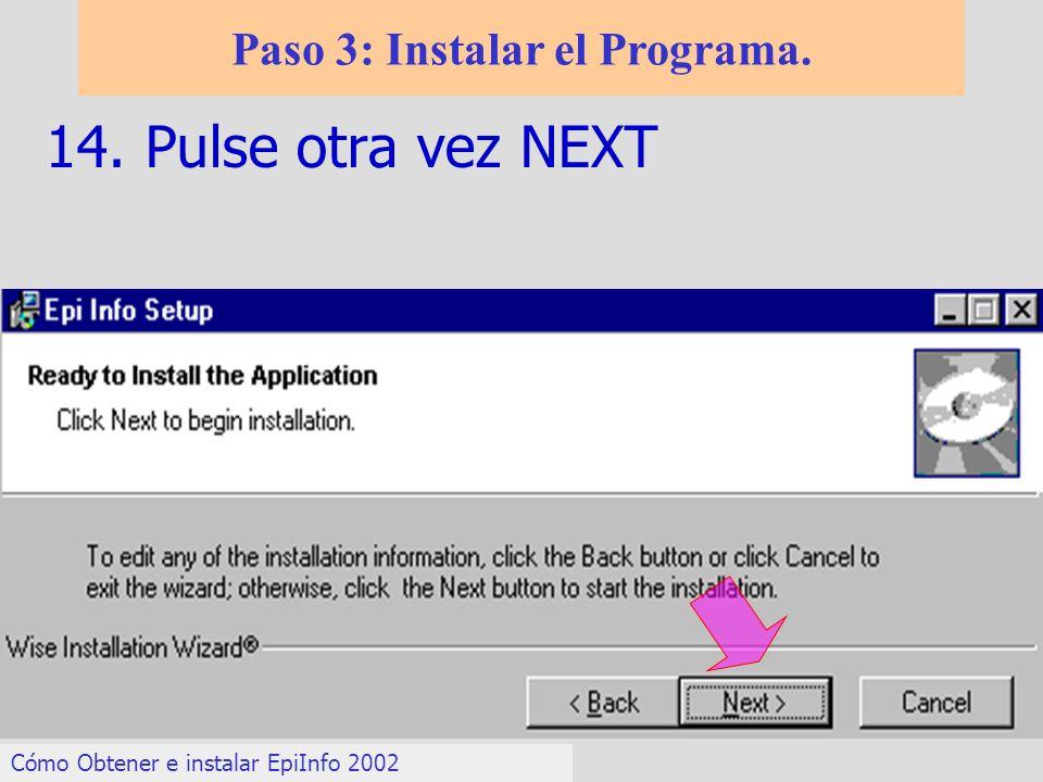 14. Pulse otra vez NEXT Paso 3: Instalar el Programa. Cómo Obtener e instalar EpiInfo 2002