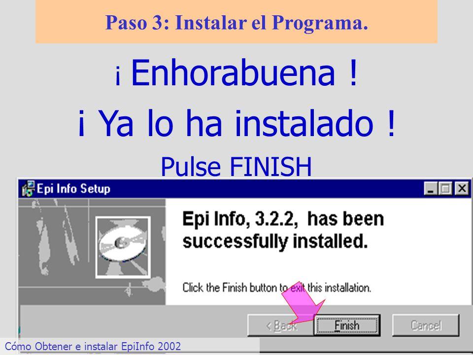Paso 3: Instalar el Programa. Cómo Obtener e instalar EpiInfo 2002 ¡ Enhorabuena ! ¡ Ya lo ha instalado ! Pulse FINISH