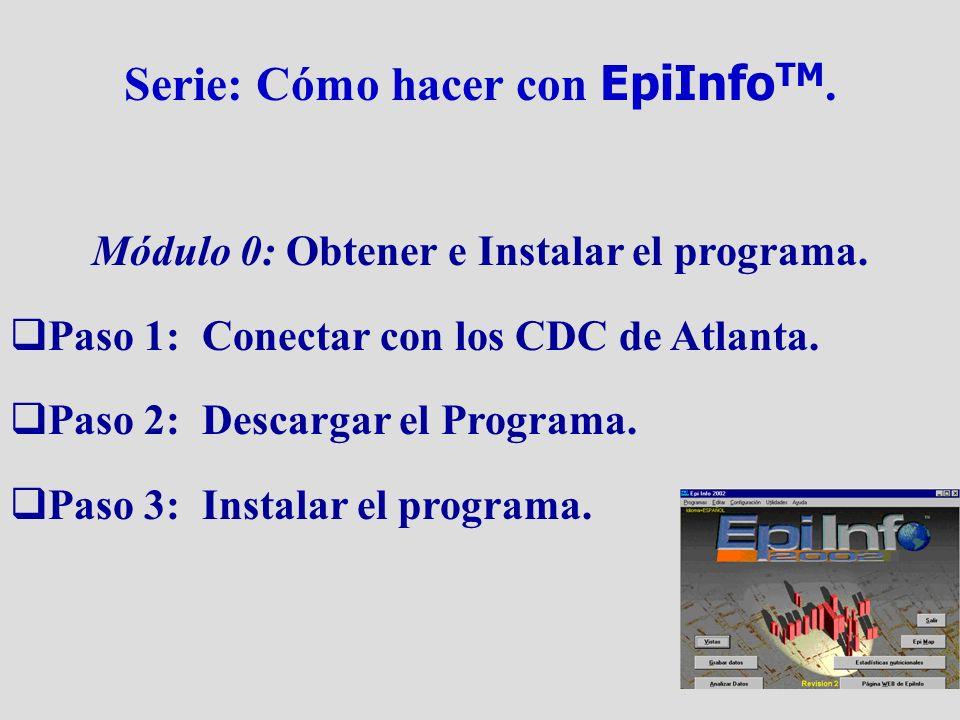 Serie: Cómo hacer con EpiInfo TM. Módulo 0: Obtener e Instalar el programa. Paso 1: Conectar con los CDC de Atlanta. Paso 2: Descargar el Programa. Pa