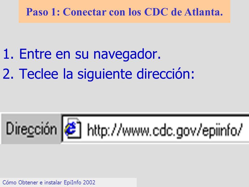 1.Entre en su navegador. 2.Teclee la siguiente dirección: Cómo Obtener e instalar EpiInfo 2002 Paso 1: Conectar con los CDC de Atlanta.