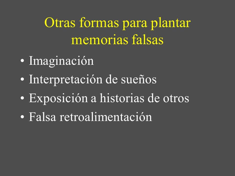 Otras formas para plantar memorias falsas Imaginación Interpretación de sueños Exposición a historias de otros Falsa retroalimentación