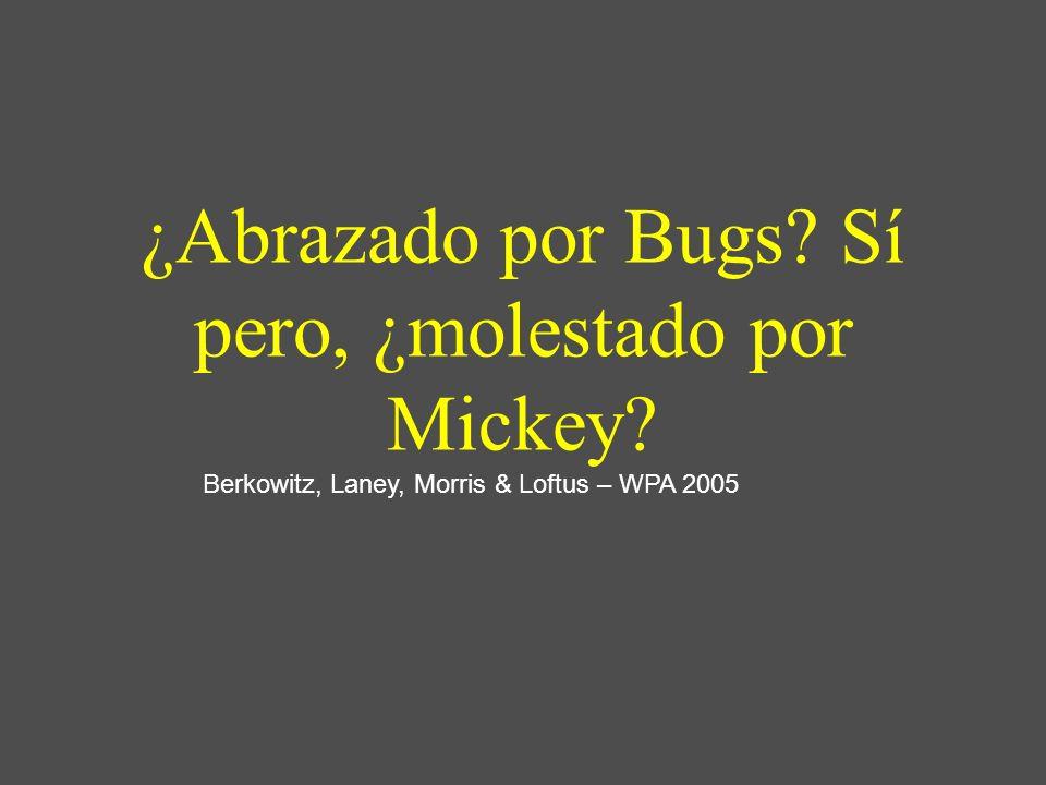 ¿Abrazado por Bugs? Sí pero, ¿molestado por Mickey? Berkowitz, Laney, Morris & Loftus – WPA 2005
