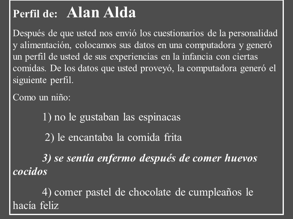 Perfil de: Alan Alda Después de que usted nos envió los cuestionarios de la personalidad y alimentación, colocamos sus datos en una computadora y gene
