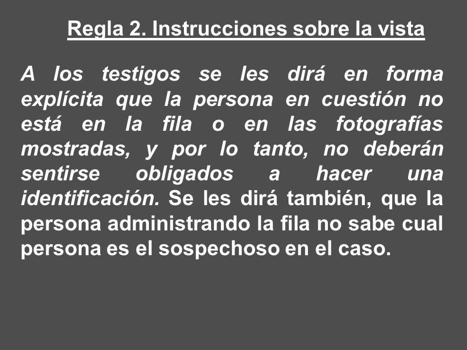 A los testigos se les dirá en forma explícita que la persona en cuestión no está en la fila o en las fotografías mostradas, y por lo tanto, no deberán