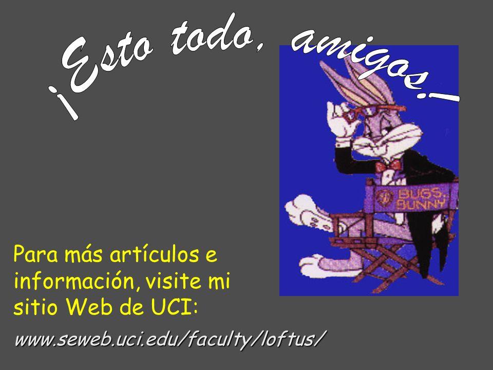 Para más artículos e información, visite mi sitio Web de UCI: www.seweb.uci.edu/faculty/loftus/