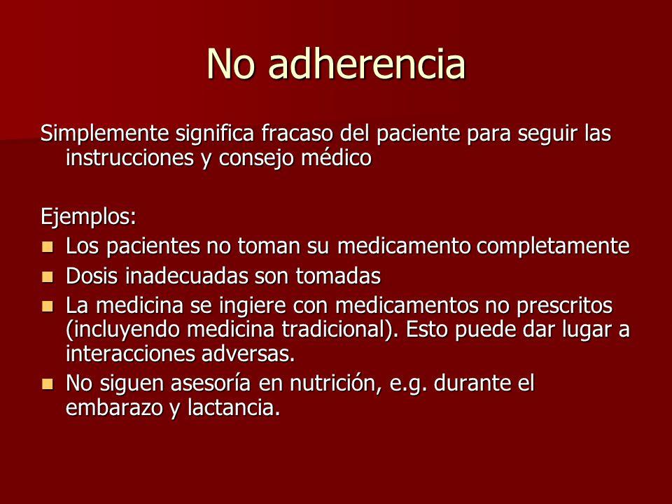 No adherencia No adherencia es muy común (algunos estiman hasta el ¡50%!) Las consecuencias pueden ser serias, e.g.