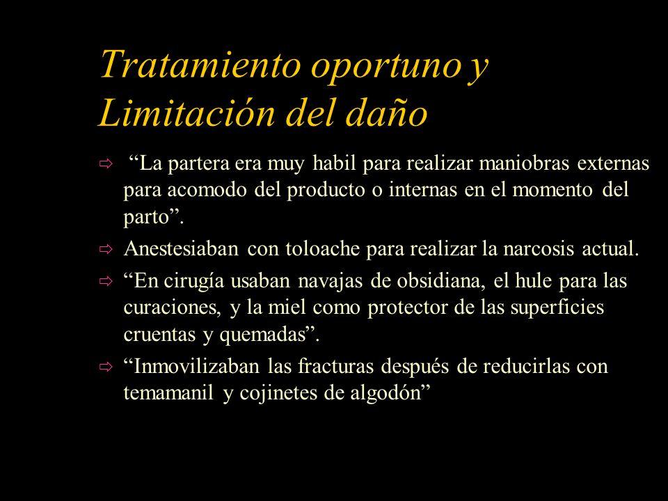 Tratamiento oportuno y Limitación del daño La partera era muy habil para realizar maniobras externas para acomodo del producto o internas en el moment