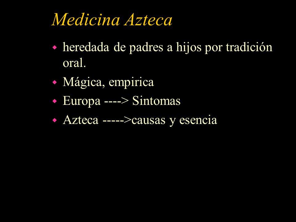 Medicina Azteca w heredada de padres a hijos por tradición oral. w Mágica, empirica w Europa ----> Sintomas w Azteca ----->causas y esencia