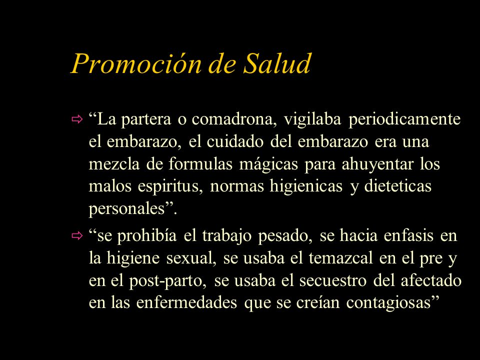 Promoción de Salud La partera o comadrona, vigilaba periodicamente el embarazo, el cuidado del embarazo era una mezcla de formulas mágicas para ahuyen