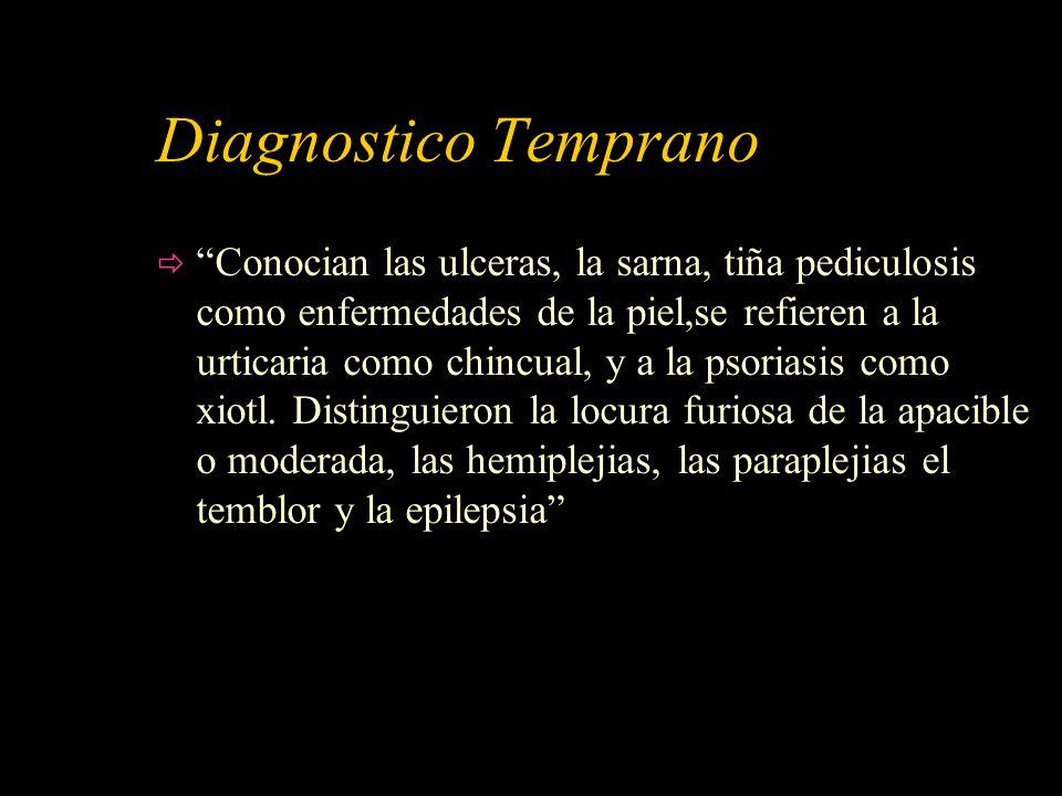 Diagnostico Temprano Conocian las ulceras, la sarna, tiña pediculosis como enfermedades de la piel,se refieren a la urticaria como chincual, y a la ps