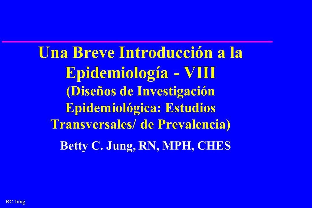 BC Jung Una Breve Introducción a la Epidemiología - VIII (Diseños de Investigación Epidemiológica: Estudios Transversales/ de Prevalencia) Betty C. Ju