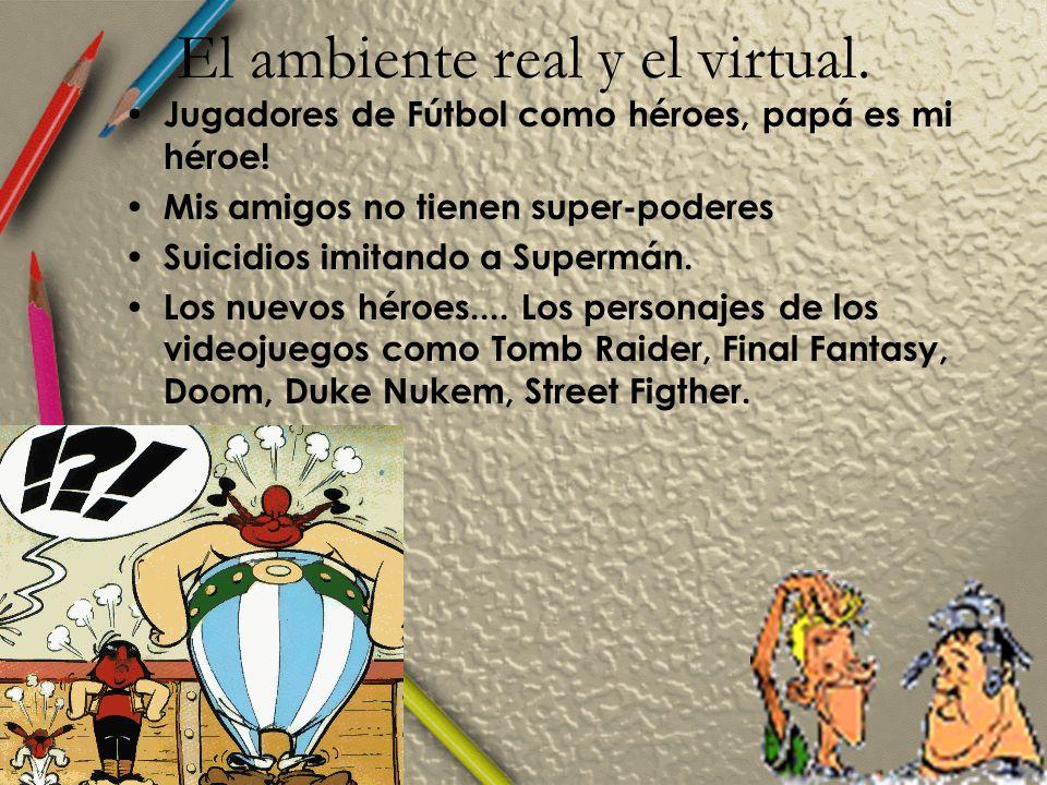 El ambiente real y el virtual. Jugadores de Fútbol como héroes, papá es mi héroe.