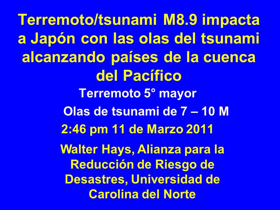 Terremoto/tsunami M8.9 impacta a Japón con las olas del tsunami alcanzando países de la cuenca del Pacífico Terremoto 5° mayor Olas de tsunami de 7 –
