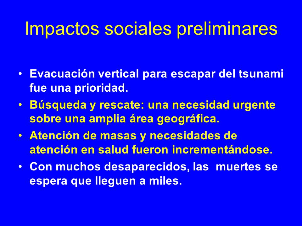 Impactos sociales preliminares Evacuación vertical para escapar del tsunami fue una prioridad. Búsqueda y rescate: una necesidad urgente sobre una amp