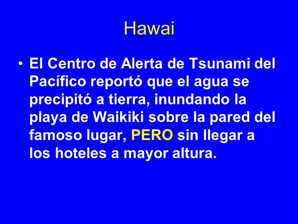 Hawai El Centro de Alerta de Tsunami del Pacífico reportó que el agua se precipitó a tierra, inundando la playa de Waikiki sobre la pared del famoso l