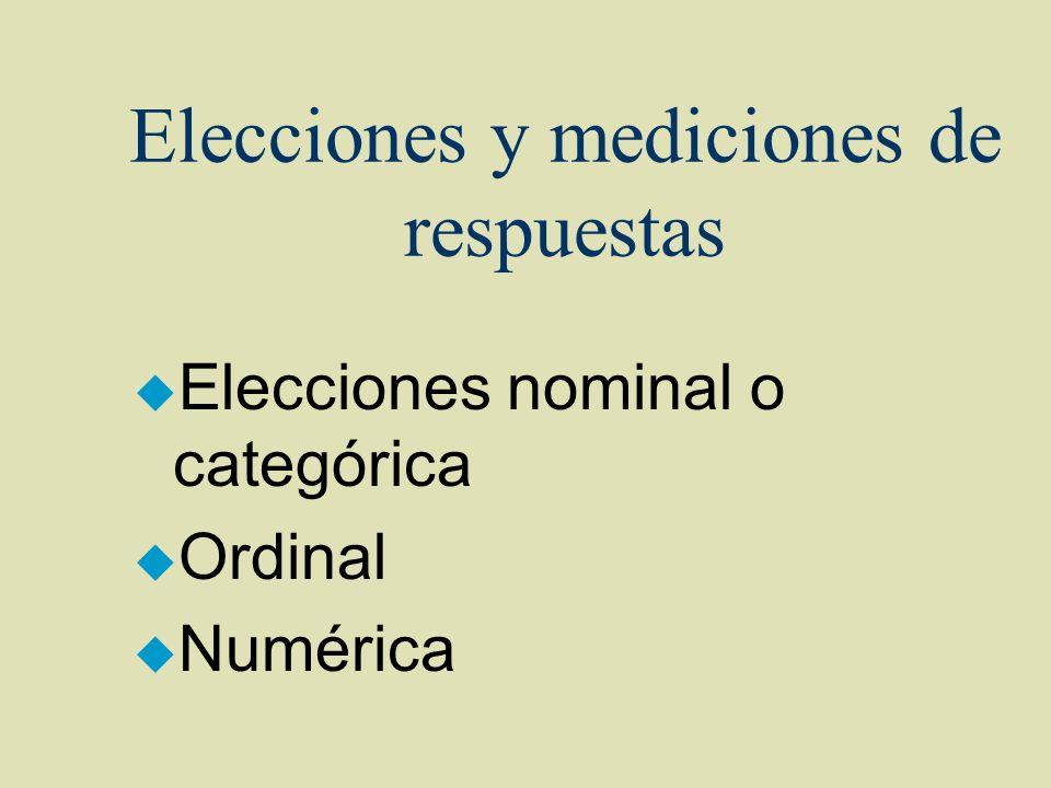 Elecciones y mediciones de respuestas u Elecciones nominal o categórica u Ordinal u Numérica