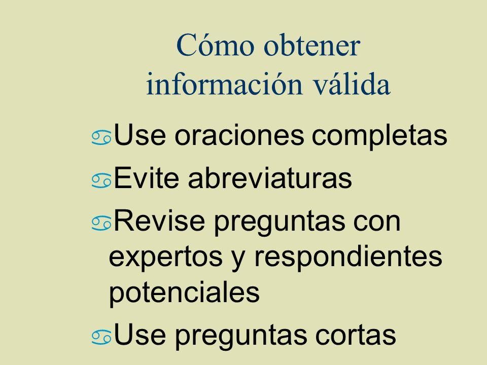 Cómo obtener información válida a Use oraciones completas a Evite abreviaturas a Revise preguntas con expertos y respondientes potenciales a Use pregu
