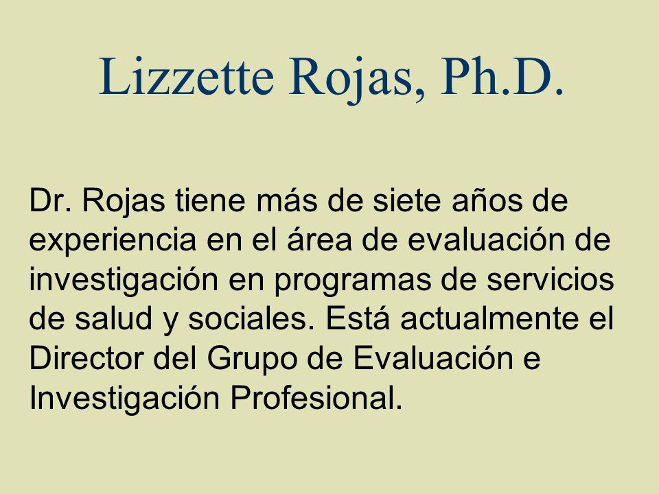 Lizzette Rojas, Ph.D. Dr. Rojas tiene más de siete años de experiencia en el área de evaluación de investigación en programas de servicios de salud y