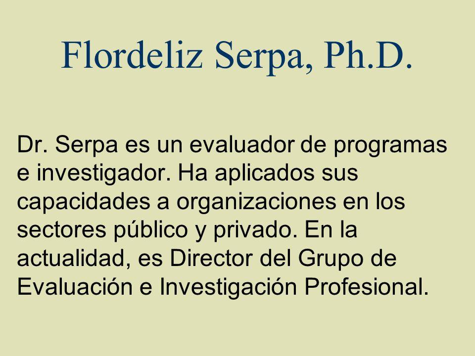 Flordeliz Serpa, Ph.D. Dr. Serpa es un evaluador de programas e investigador. Ha aplicados sus capacidades a organizaciones en los sectores público y