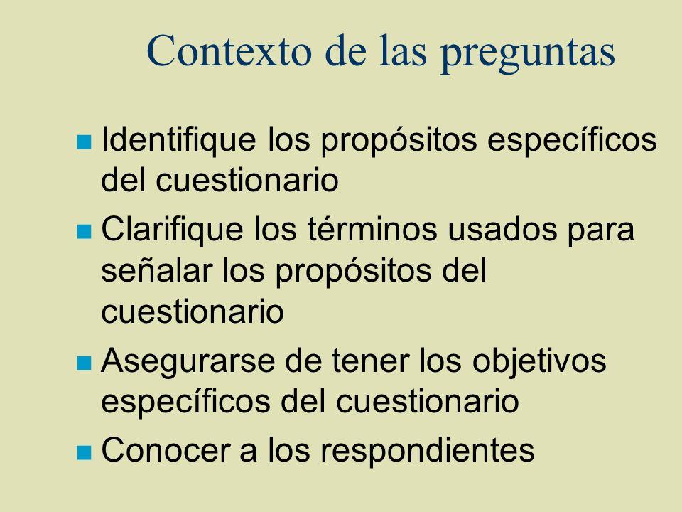 Contexto de las preguntas n Identifique los propósitos específicos del cuestionario n Clarifique los términos usados para señalar los propósitos del c