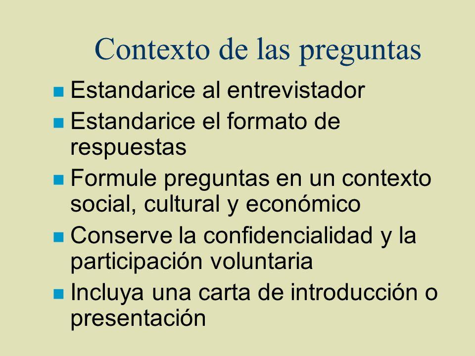 Contexto de las preguntas n Estandarice al entrevistador n Estandarice el formato de respuestas n Formule preguntas en un contexto social, cultural y