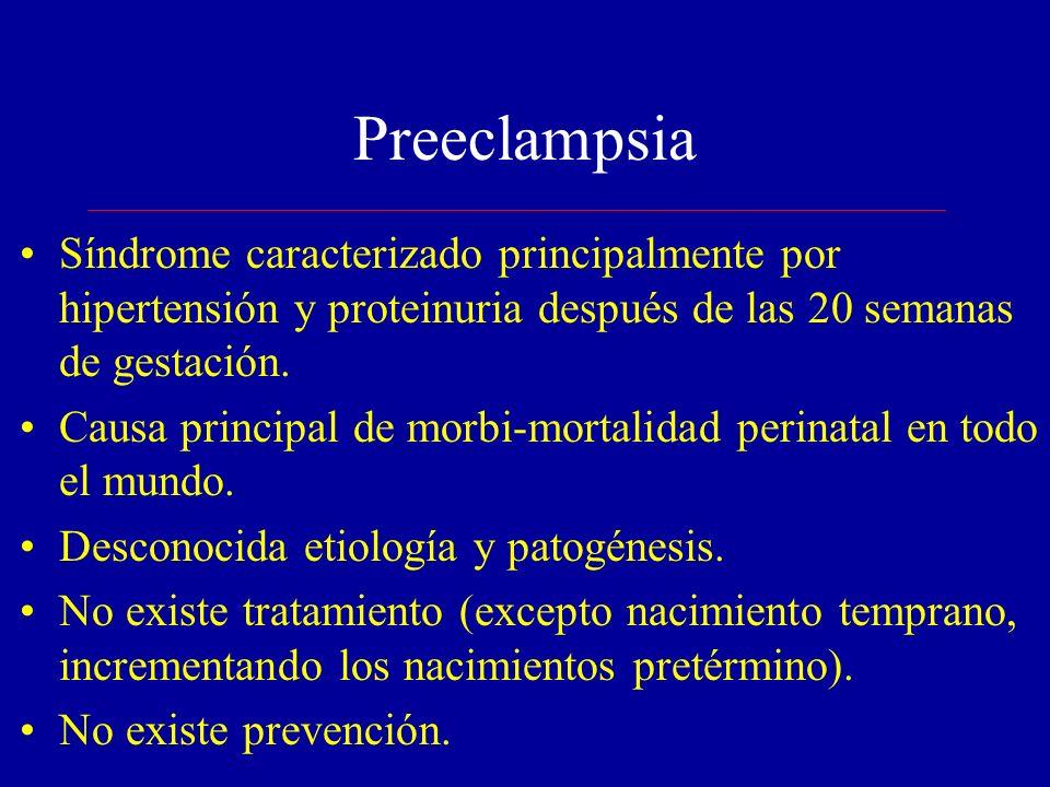 Preeclampsia Síndrome caracterizado principalmente por hipertensión y proteinuria después de las 20 semanas de gestación. Causa principal de morbi-mor