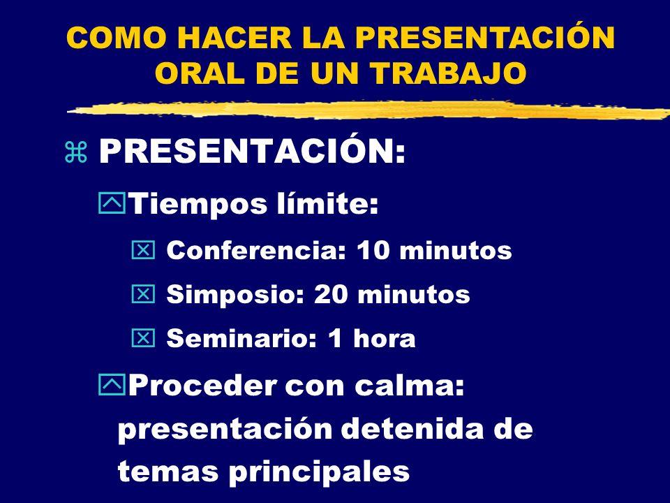 PRESENTACIÓN: yTiempos límite: x Conferencia: 10 minutos x Simposio: 20 minutos x Seminario: 1 hora yProceder con calma: presentación detenida de tema