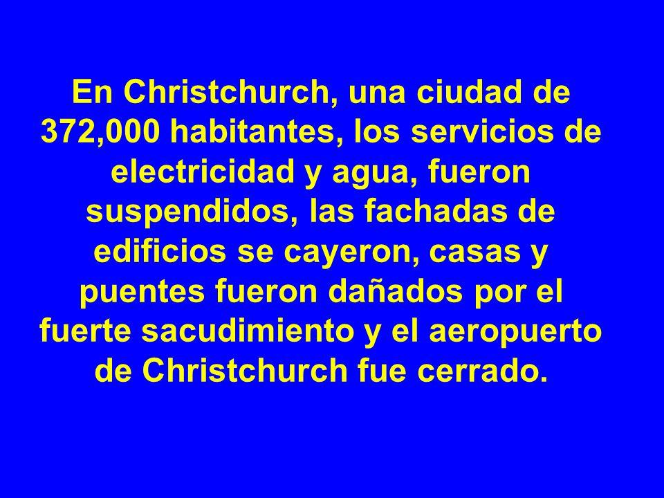 En Christchurch, una ciudad de 372,000 habitantes, los servicios de electricidad y agua, fueron suspendidos, las fachadas de edificios se cayeron, casas y puentes fueron dañados por el fuerte sacudimiento y el aeropuerto de Christchurch fue cerrado.