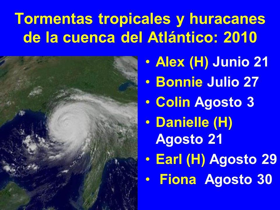 Tormentas tropicales y huracanes de la cuenca del Atlántico: 2010 Alex (H) Junio 21 Bonnie Julio 27 Colin Agosto 3 Danielle (H) Agosto 21 Earl (H) Ago