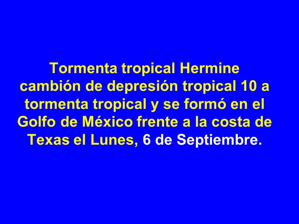 Tormenta tropical Hermine cambión de depresión tropical 10 a tormenta tropical y se formó en el Golfo de México frente a la costa de Texas el Lunes, 6