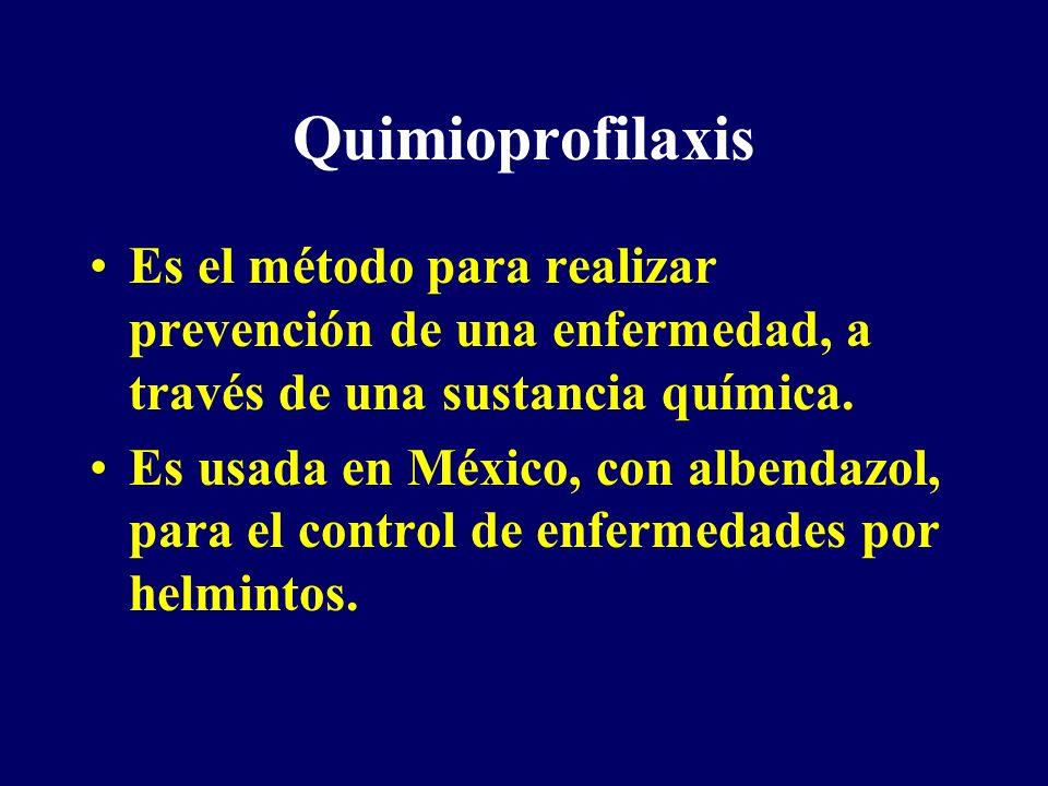 Quimioprofilaxis Es el método para realizar prevención de una enfermedad, a través de una sustancia química. Es usada en México, con albendazol, para