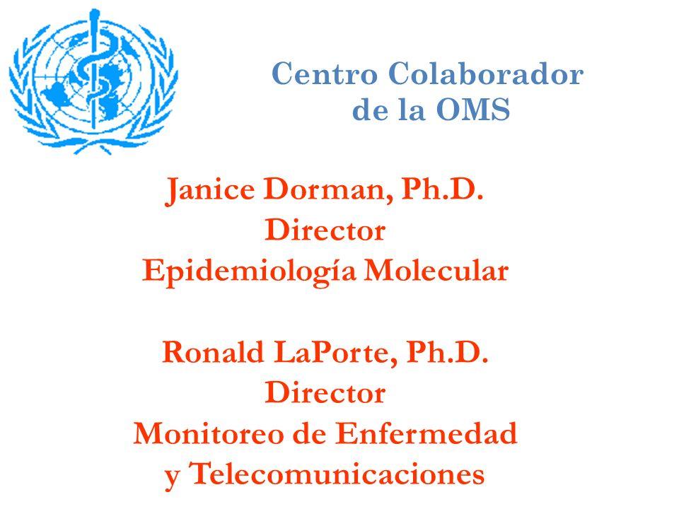 Janice Dorman, Ph.D. Director Epidemiología Molecular Ronald LaPorte, Ph.D.