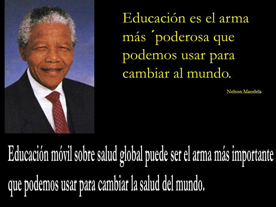 Educación es el arma más ´poderosa que podemos usar para cambiar al mundo. Nelson Mandela