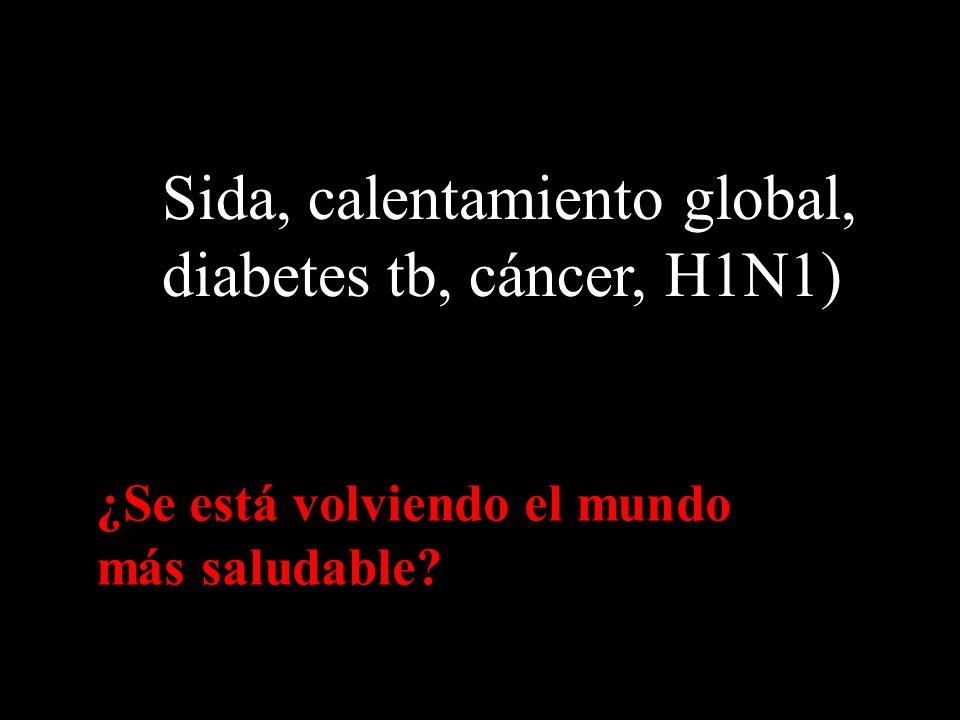 Sida, calentamiento global, diabetes tb, cáncer, H1N1) ¿Se está volviendo el mundo más saludable