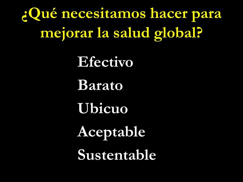 ¿Qué necesitamos hacer para mejorar la salud global Efectivo Barato Ubicuo Aceptable Sustentable