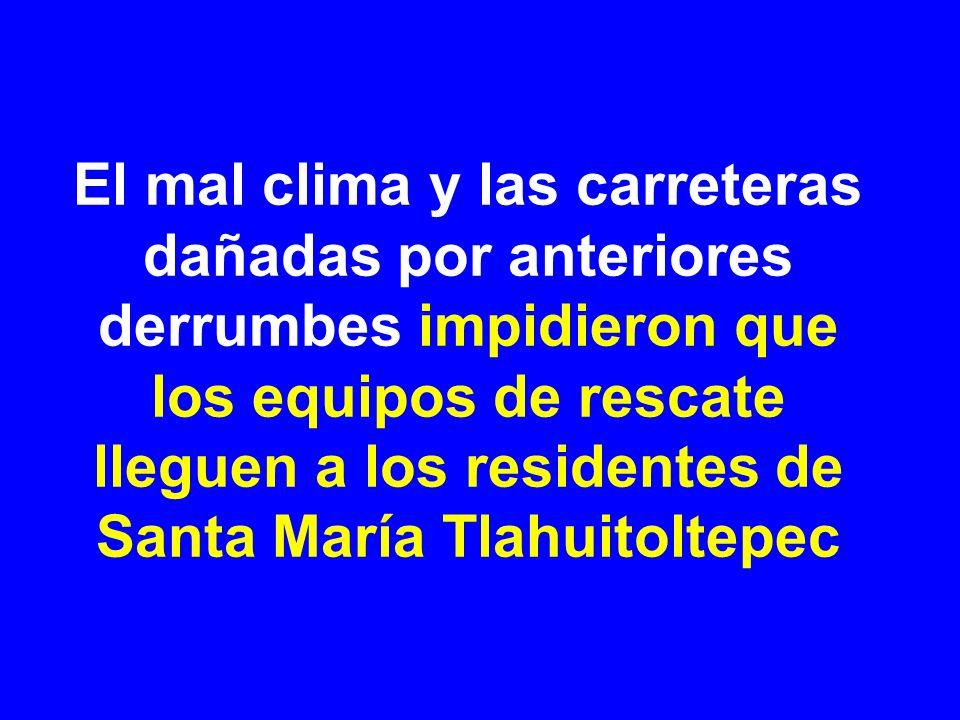 El mal clima y las carreteras dañadas por anteriores derrumbes impidieron que los equipos de rescate lleguen a los residentes de Santa María Tlahuitoltepec