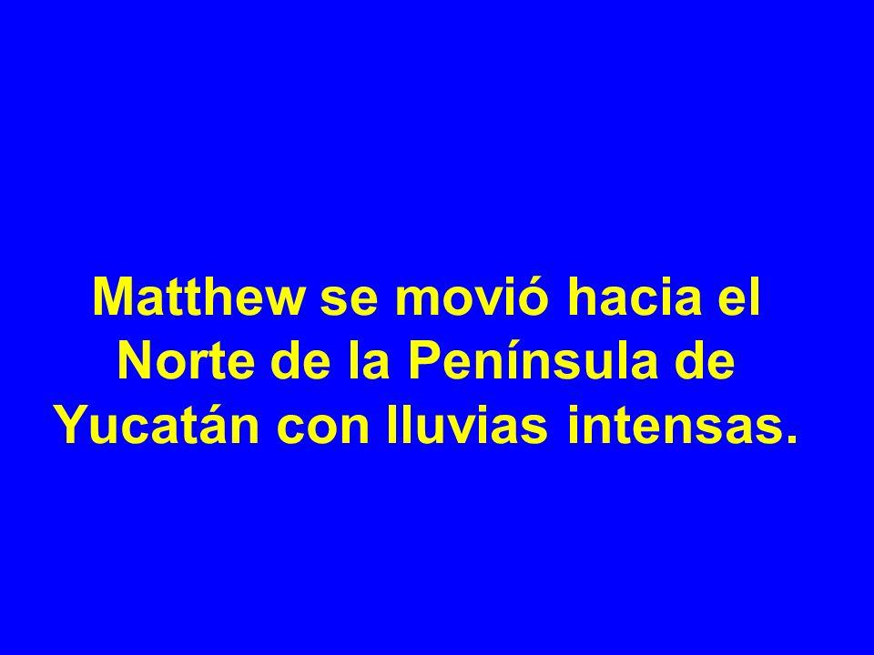 Matthew se movió hacia el Norte de la Península de Yucatán con lluvias intensas.