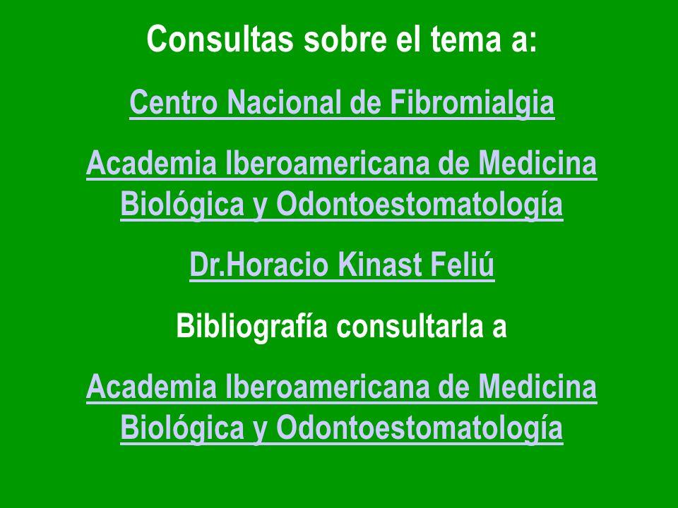 Consultas sobre el tema a: Centro Nacional de Fibromialgia Academia Iberoamericana de Medicina Biológica y Odontoestomatología Dr.Horacio Kinast Feliú