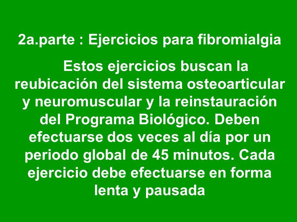 2a.parte : Ejercicios para fibromialgia Estos ejercicios buscan la reubicación del sistema osteoarticular y neuromuscular y la reinstauración del Prog
