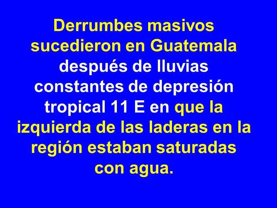 Derrumbes masivos sucedieron en Guatemala después de lluvias constantes de depresión tropical 11 E en que la izquierda de las laderas en la región estaban saturadas con agua.