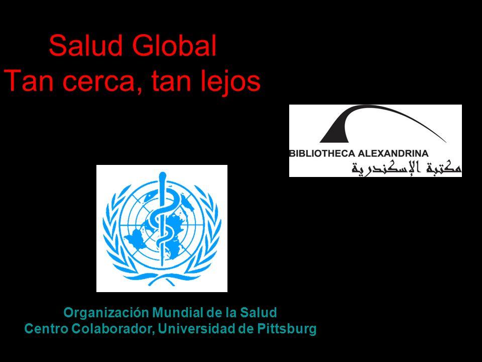 Salud Global Tan cerca, tan lejos Organización Mundial de la Salud Centro Colaborador, Universidad de Pittsburg
