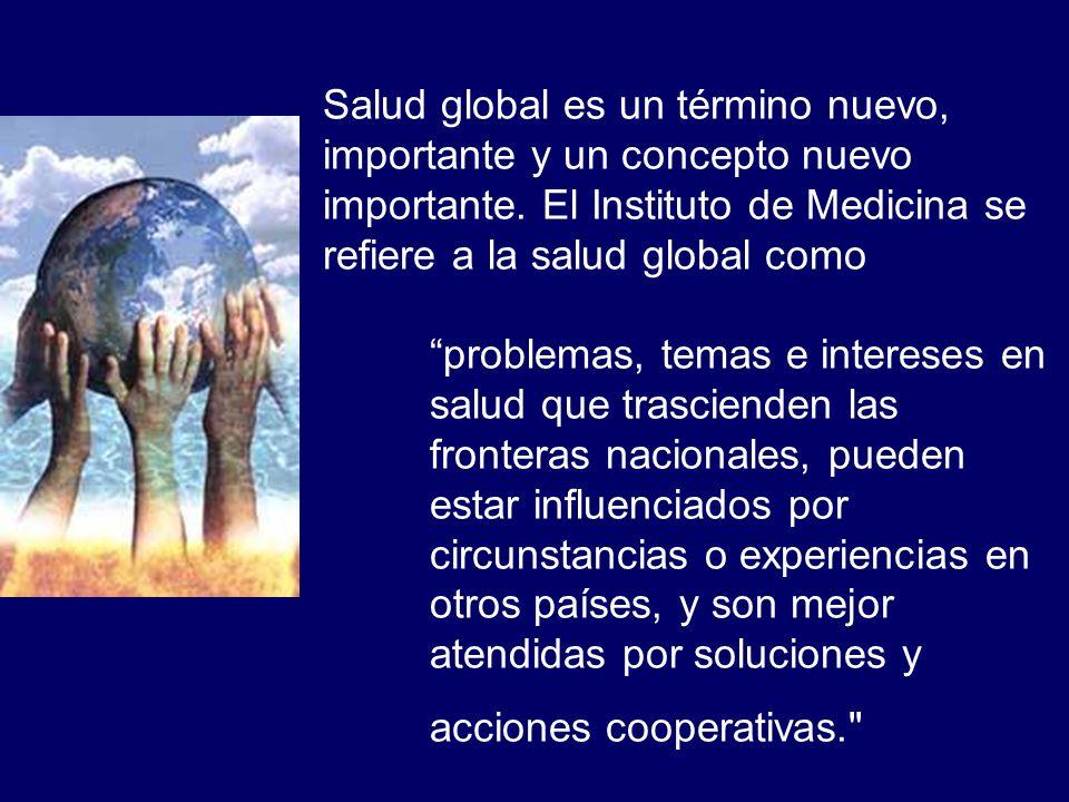 Salud global es un término nuevo, importante y un concepto nuevo importante.